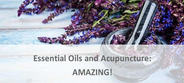 Essential Oils and Acupuncture: AMAZING!